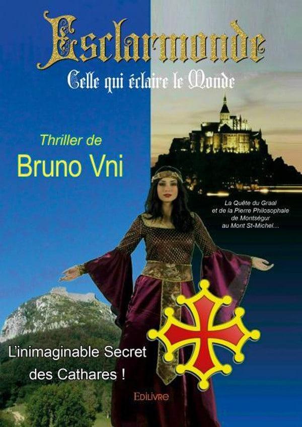 Esclarmonde, Celle qui éclaire le Monde, l'inimaginable Secret des Cathares de Bruno Vni