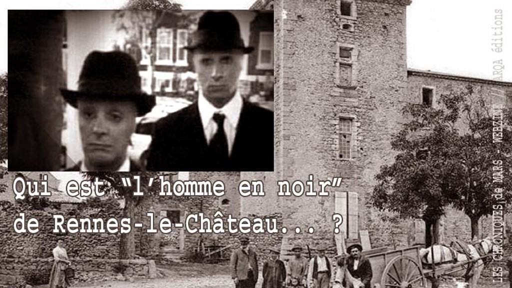 Les men in black à Rennes-le-Château ou qui était l'homme en noir qui rendait visite à l'abbé Bérenger Saunière ?