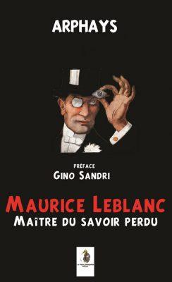 Maurice Leblanc maitre du savoir perdu par Arphays